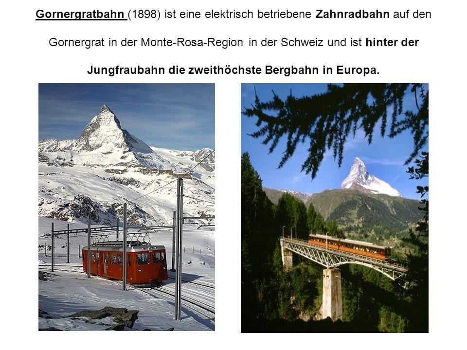 Gornergratbahn (1898) ist eine elektrisch betriebene Zahnradbahn auf den Gornergrat in der Monte-Rosa-Region in der Schweiz und ist hinter der Jungfraubahn die zweithöchste Bergbahn in Europa.