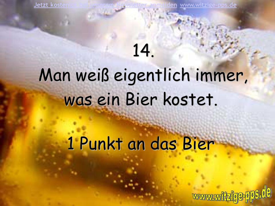 Man weiß eigentlich immer, was ein Bier kostet. 1 Punkt an das Bier