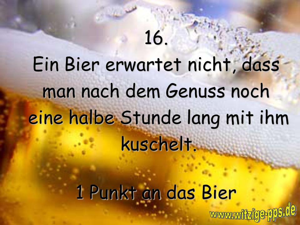 Ein Bier erwartet nicht, dass man nach dem Genuss noch