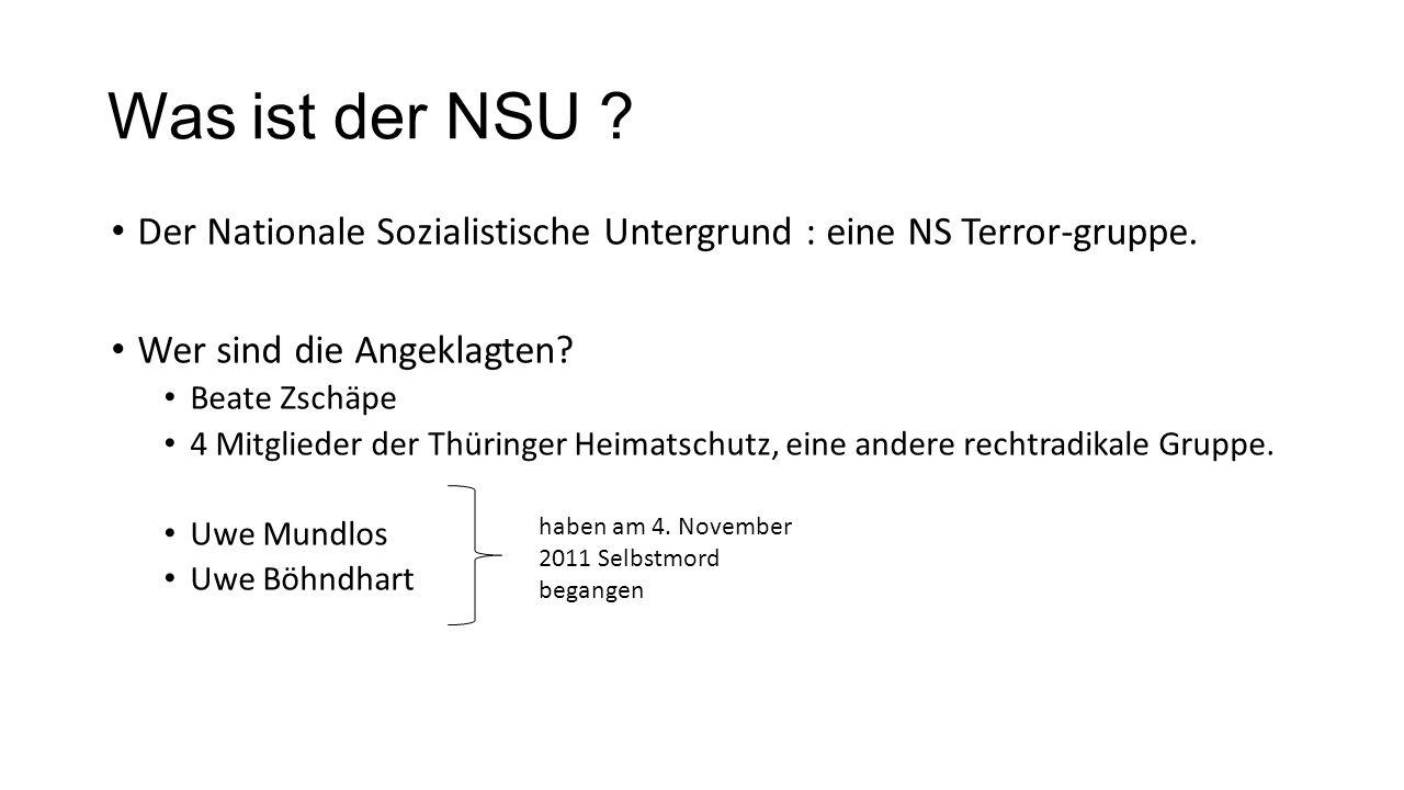 Was ist der NSU Der Nationale Sozialistische Untergrund : eine NS Terror-gruppe. Wer sind die Angeklagten