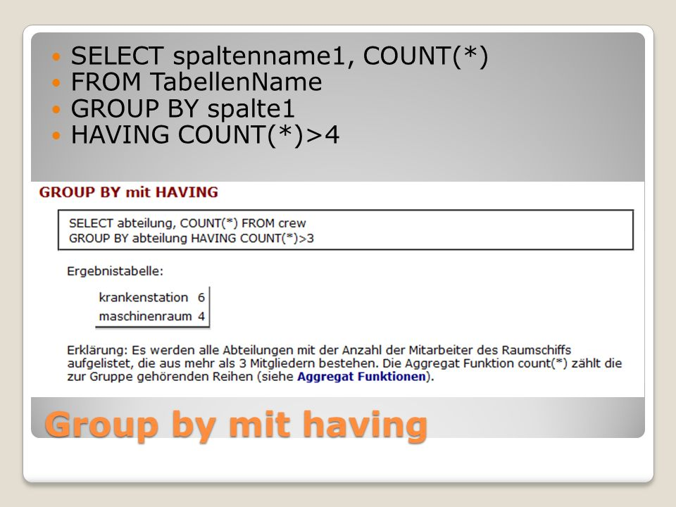 Group by mit having SELECT spaltenname1, COUNT(*) FROM TabellenName