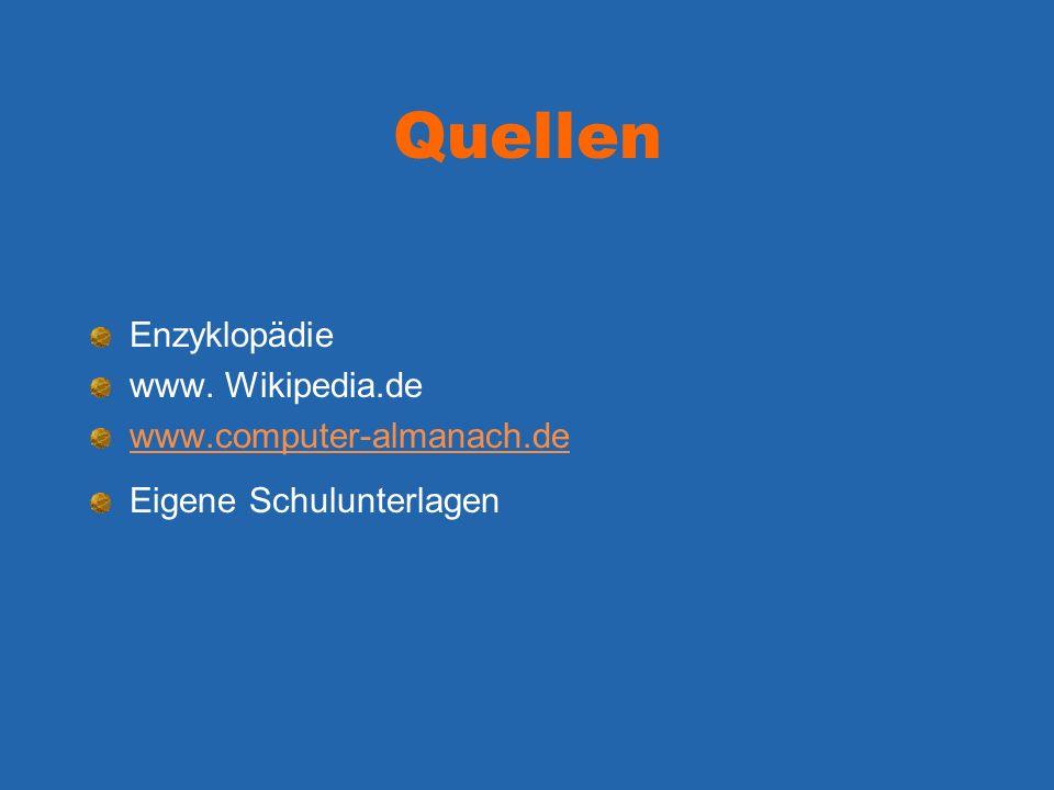 Quellen Enzyklopädie www. Wikipedia.de www.computer-almanach.de