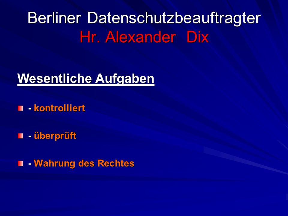 Berliner Datenschutzbeauftragter Hr. Alexander Dix
