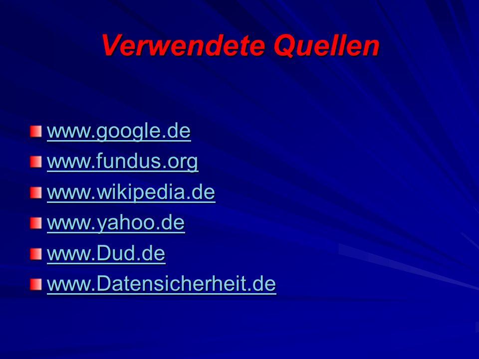 Verwendete Quellen www.google.de www.fundus.org www.wikipedia.de