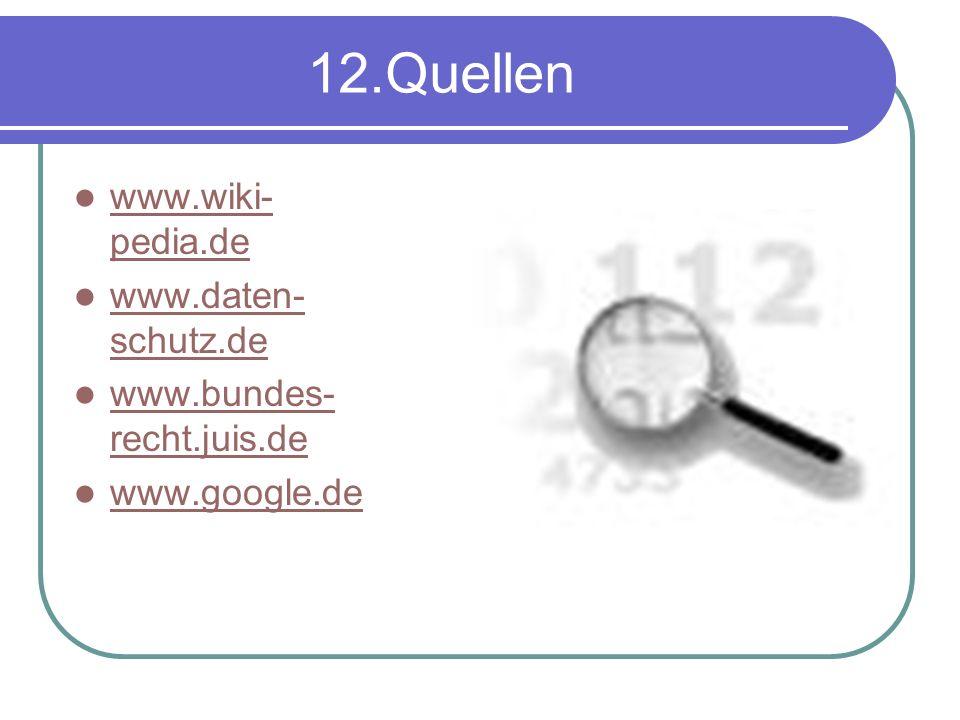 12.Quellen www.wiki-pedia.de www.daten-schutz.de