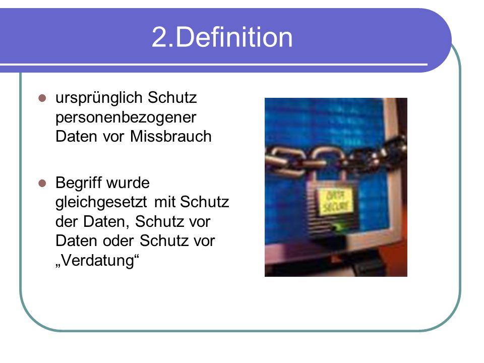 2.Definition ursprünglich Schutz personenbezogener Daten vor Missbrauch.