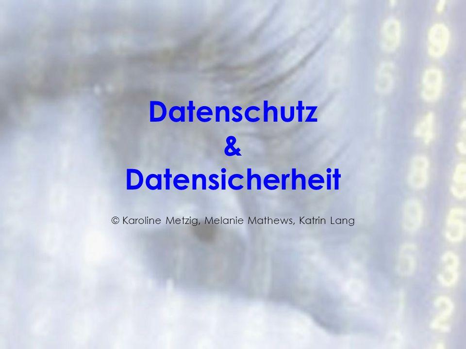 Datenschutz & Datensicherheit © Karoline Metzig, Melanie Mathews, Katrin Lang