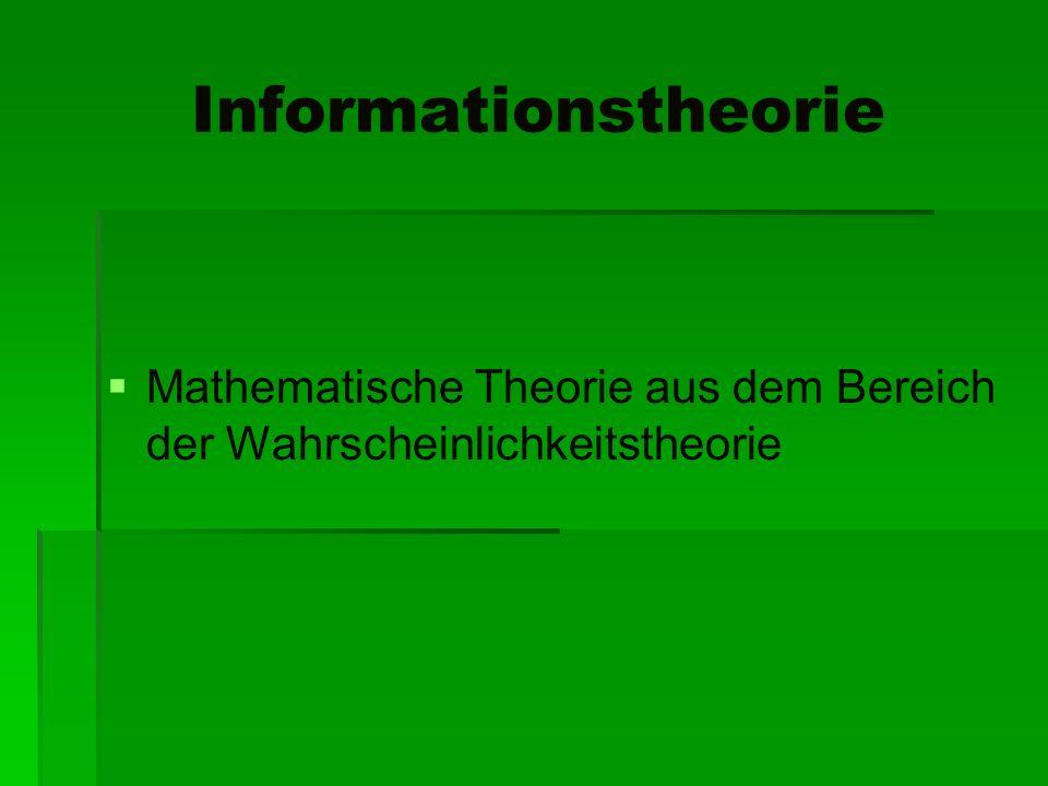 Informationstheorie Mathematische Theorie aus dem Bereich der Wahrscheinlichkeitstheorie