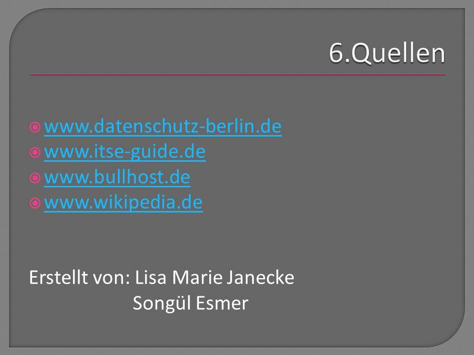 6.Quellen www.datenschutz-berlin.de www.itse-guide.de www.bullhost.de