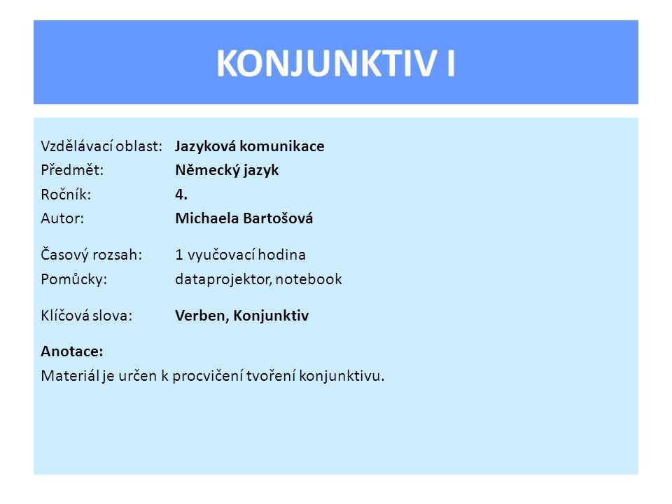 KONJUNKTIV I Vzdělávací oblast: Jazyková komunikace