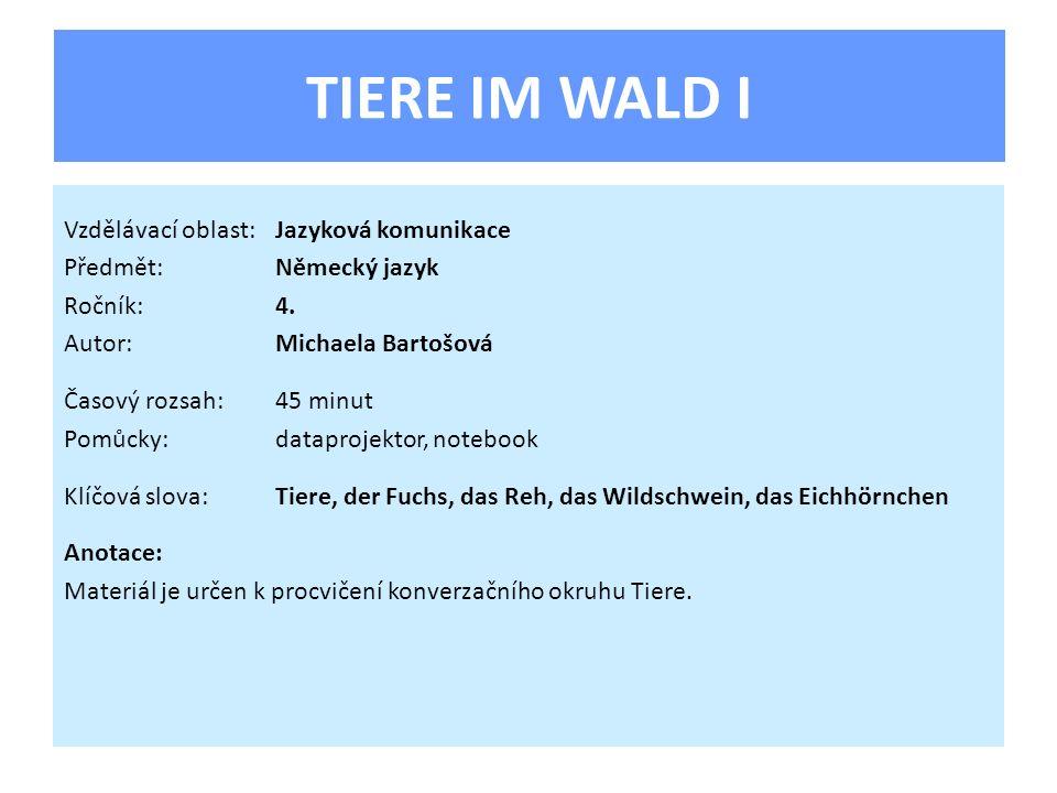 TIERE IM WALD I Vzdělávací oblast: Jazyková komunikace