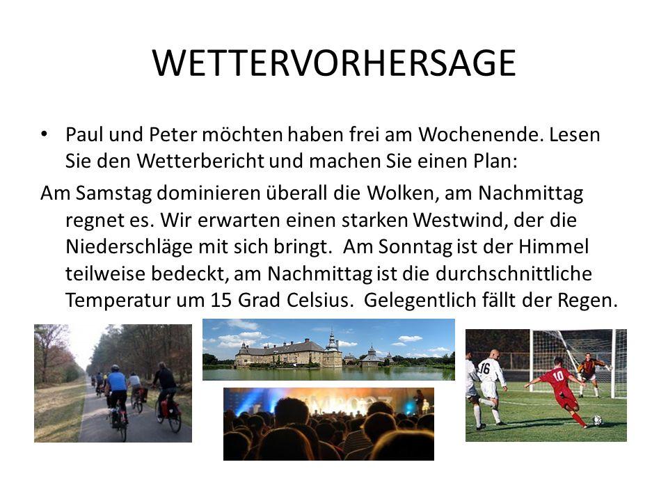 WETTERVORHERSAGE Paul und Peter möchten haben frei am Wochenende. Lesen Sie den Wetterbericht und machen Sie einen Plan: