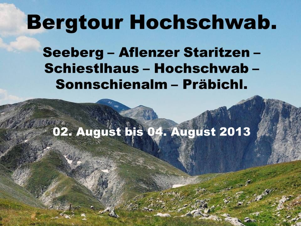 Bergtour Hochschwab. Seeberg – Aflenzer Staritzen – Schiestlhaus – Hochschwab – Sonnschienalm – Präbichl.