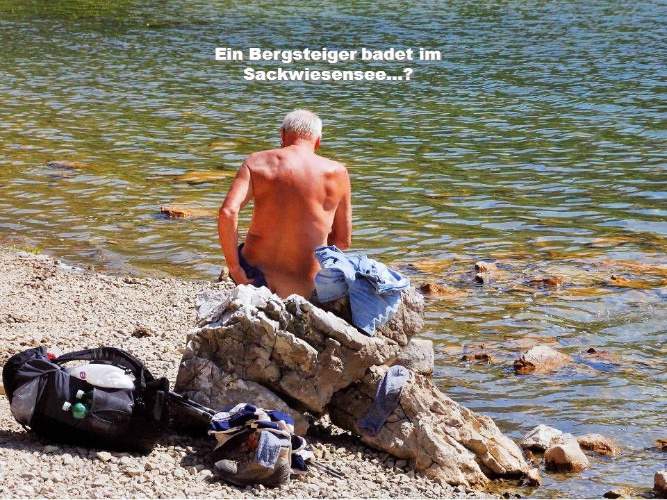 Ein Bergsteiger badet im Sackwiesensee…