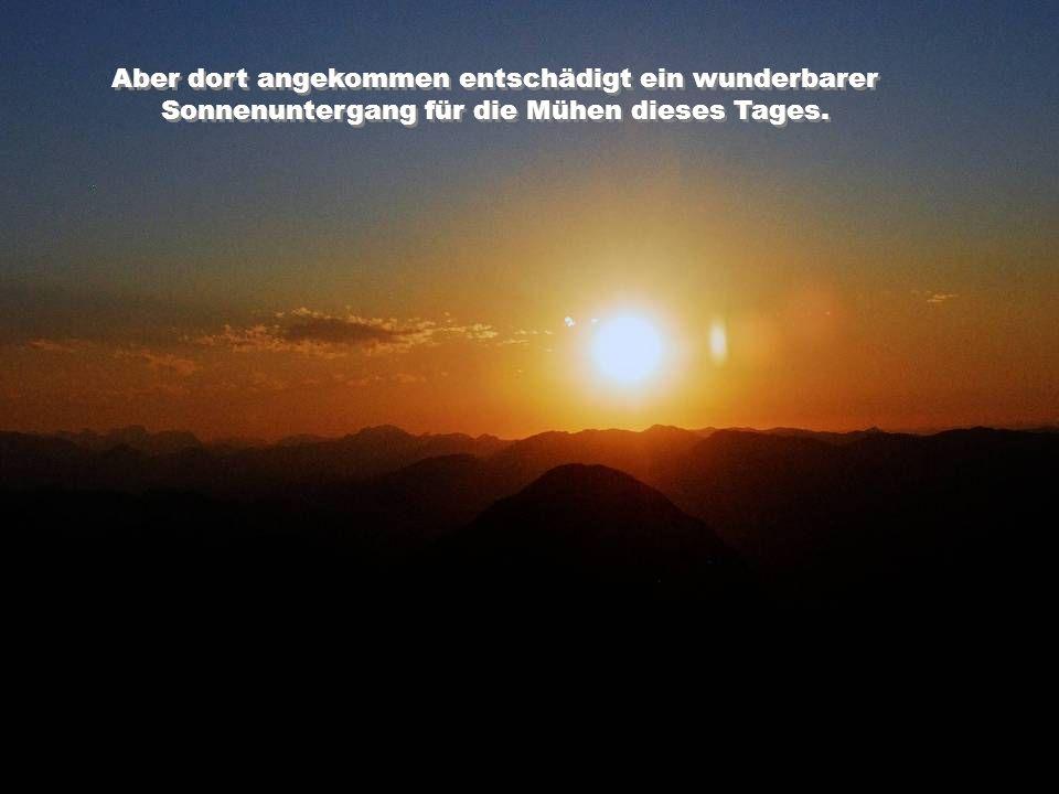 Aber dort angekommen entschädigt ein wunderbarer Sonnenuntergang für die Mühen dieses Tages.