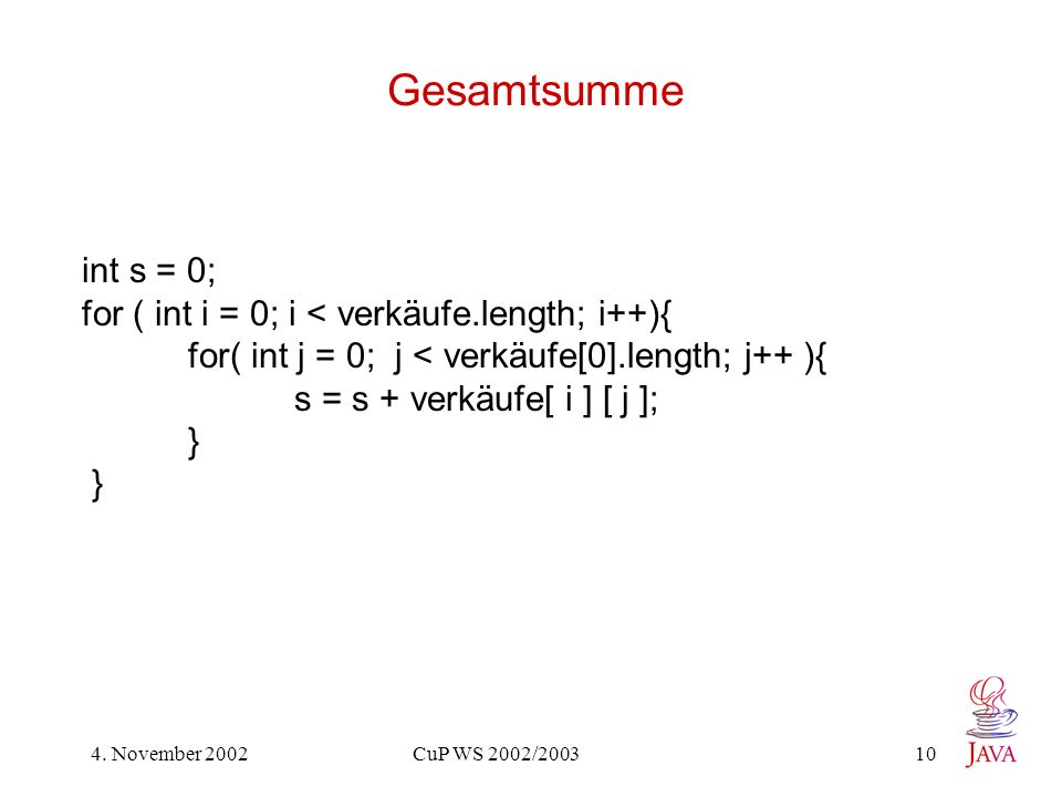 Gesamtsumme int s = 0; for ( int i = 0; i < verkäufe.length; i++){