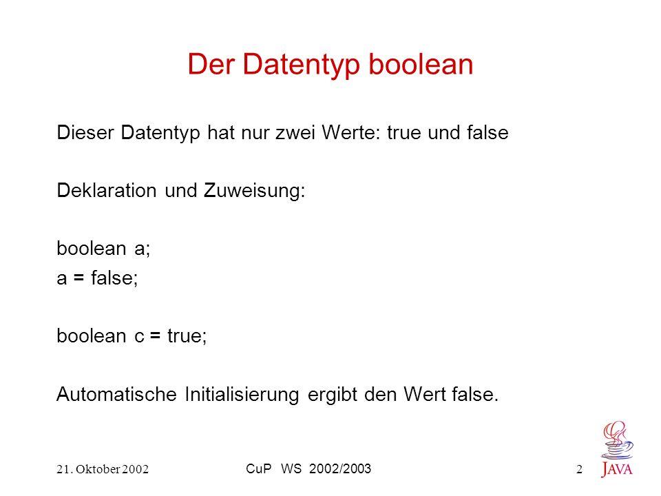 Der Datentyp boolean Dieser Datentyp hat nur zwei Werte: true und false. Deklaration und Zuweisung: