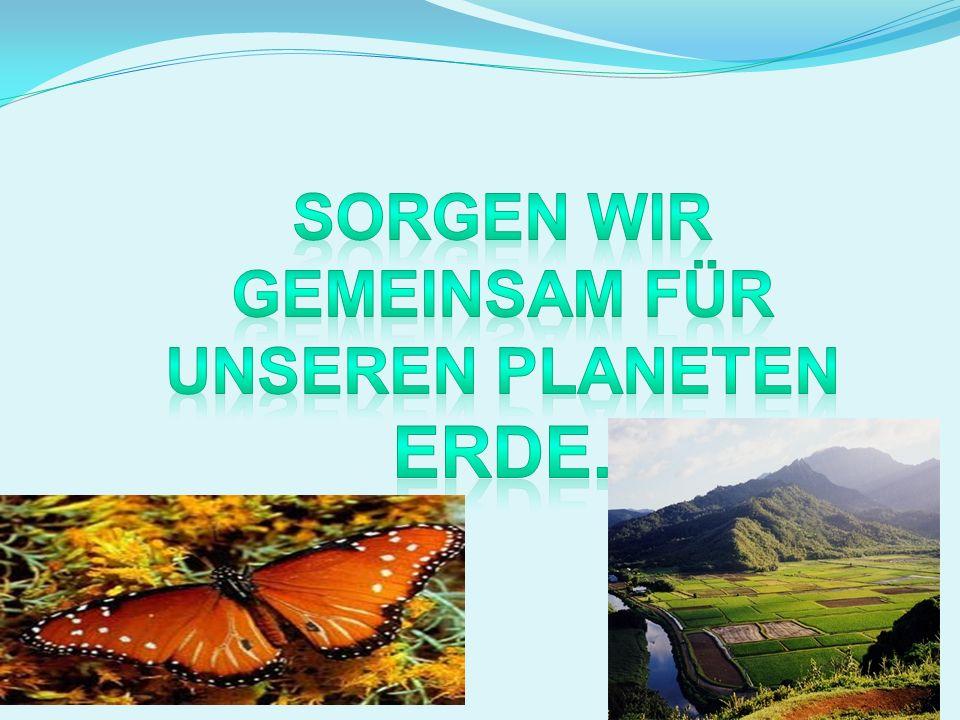 Sorgen wir gemeinsam für unseren Planeten ERDE.