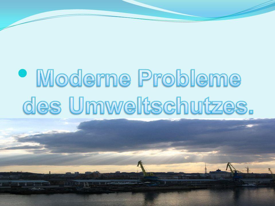 Moderne Probleme des Umweltschutzes.