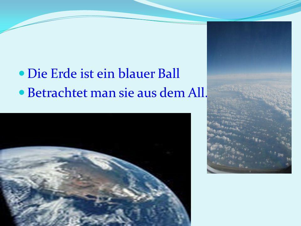 Die Erde ist ein blauer Ball