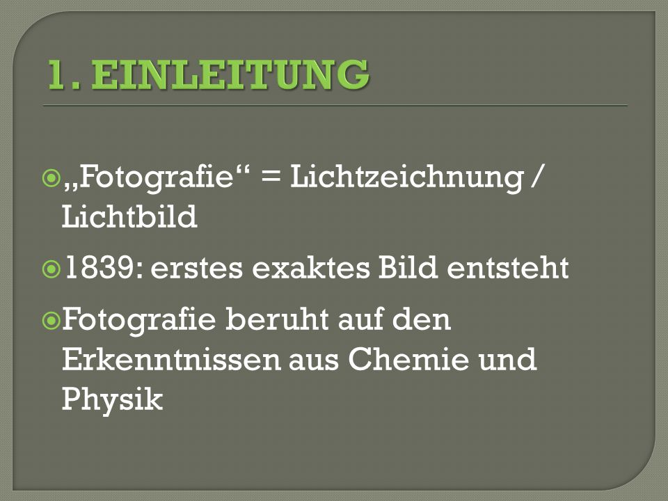 """1. EINLEITUNG """"Fotografie = Lichtzeichnung / Lichtbild"""