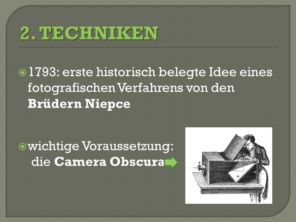 2. TECHNIKEN 1793: erste historisch belegte Idee eines fotografischen Verfahrens von den Brüdern Niepce.
