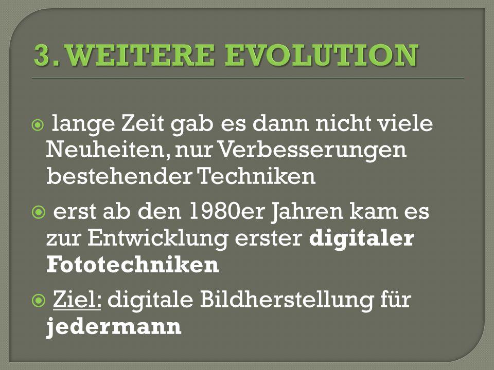 3. Weitere Evolution lange Zeit gab es dann nicht viele Neuheiten, nur Verbesserungen bestehender Techniken.
