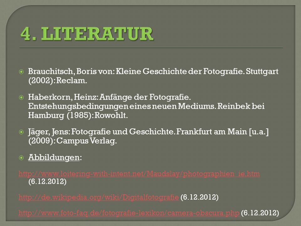 4. LITERATUR Brauchitsch, Boris von: Kleine Geschichte der Fotografie. Stuttgart (2002): Reclam.