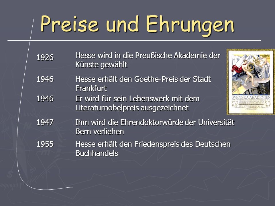 Preise und Ehrungen Hesse wird in die Preußische Akademie der Künste gewählt. 1926. 1946. Hesse erhält den Goethe-Preis der Stadt Frankfurt.