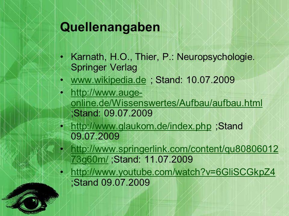 Quellenangaben Karnath, H.O., Thier, P.: Neuropsychologie. Springer Verlag. www.wikipedia.de ; Stand: 10.07.2009.
