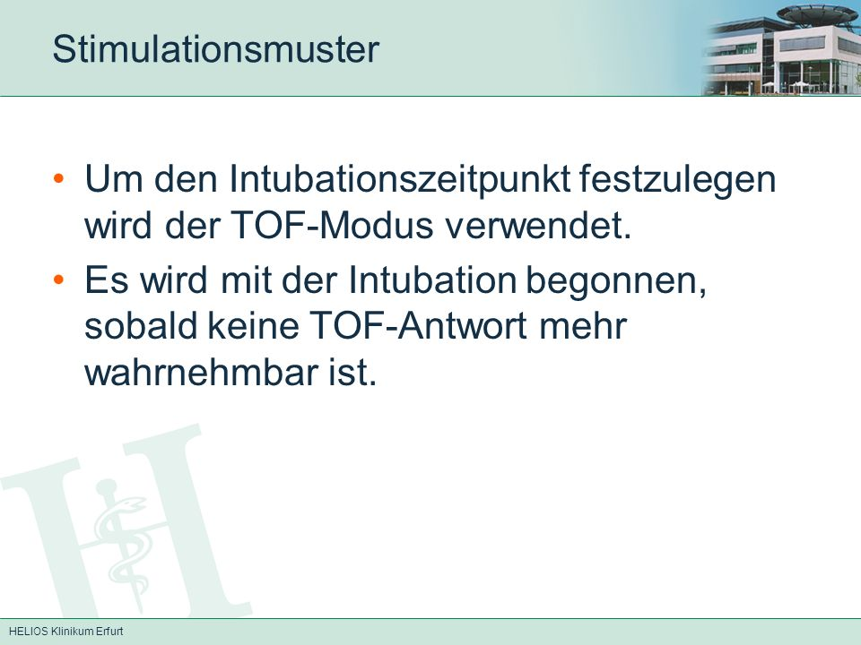 Stimulationsmuster Um den Intubationszeitpunkt festzulegen wird der TOF-Modus verwendet.