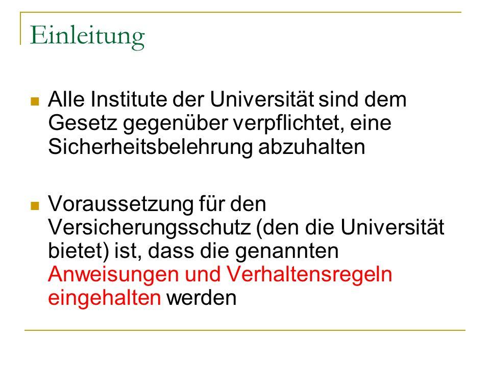 Einleitung Alle Institute der Universität sind dem Gesetz gegenüber verpflichtet, eine Sicherheitsbelehrung abzuhalten.
