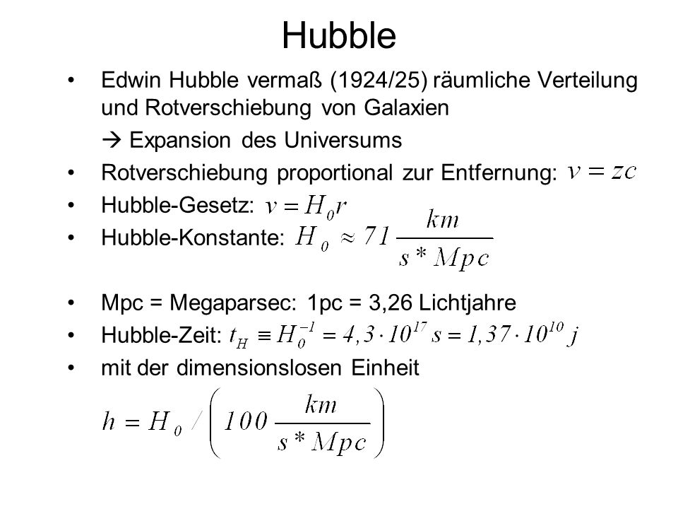 Hubble Edwin Hubble vermaß (1924/25) räumliche Verteilung und Rotverschiebung von Galaxien.  Expansion des Universums.