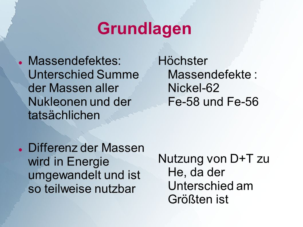 Grundlagen Massendefektes: Unterschied Summe der Massen aller Nukleonen und der tatsächlichen.