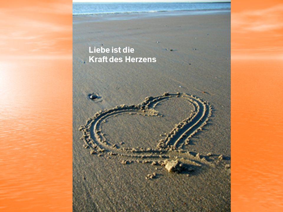 Liebe ist die Kraft des Herzens