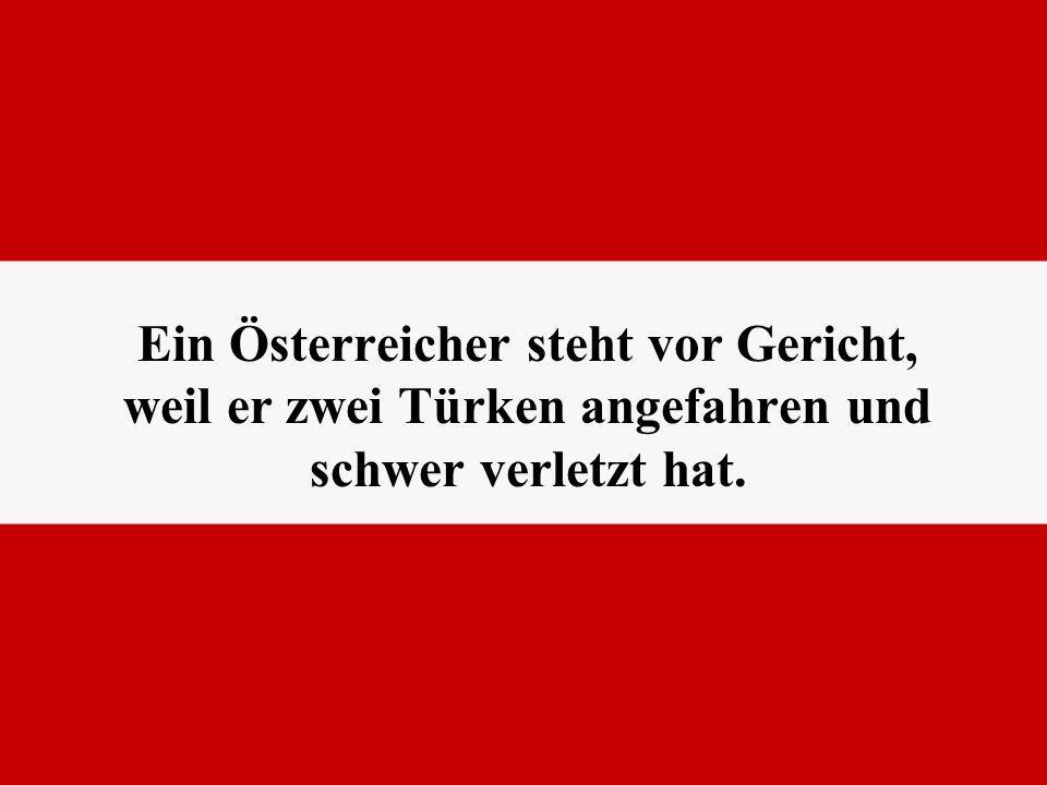 Ein Österreicher steht vor Gericht, weil er zwei Türken angefahren und schwer verletzt hat.