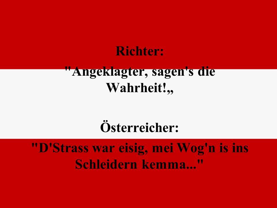 """Angeklagter, sagen s die Wahrheit!"""" Österreicher:"""