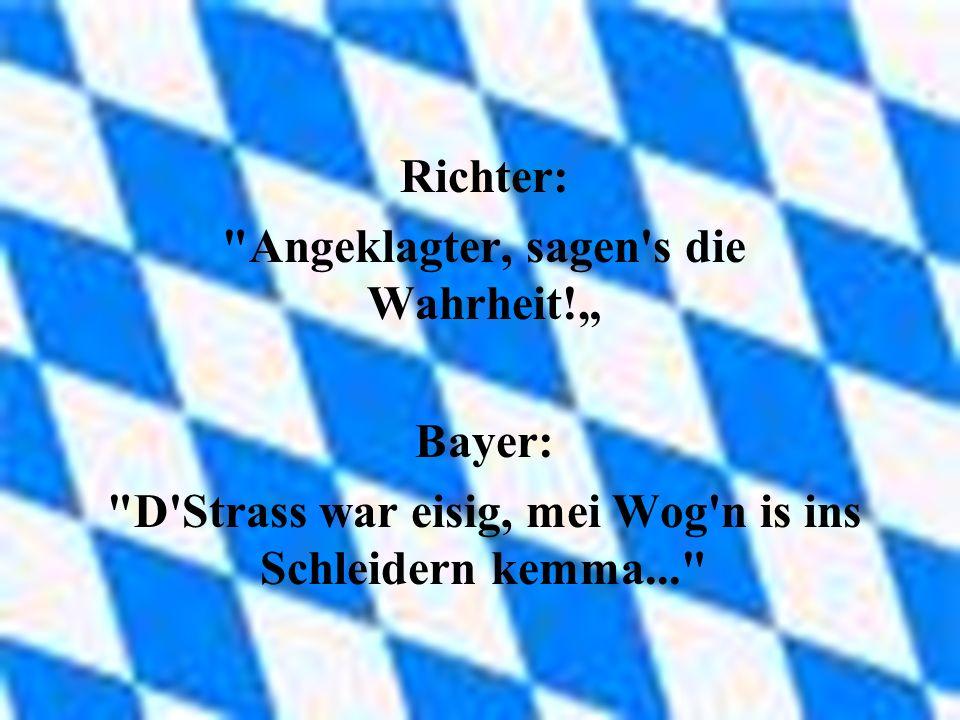 """Angeklagter, sagen s die Wahrheit!"""" Bayer:"""