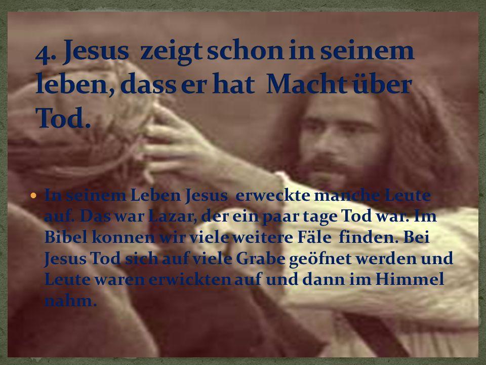 4. Jesus zeigt schon in seinem leben, dass er hat Macht über Tod.