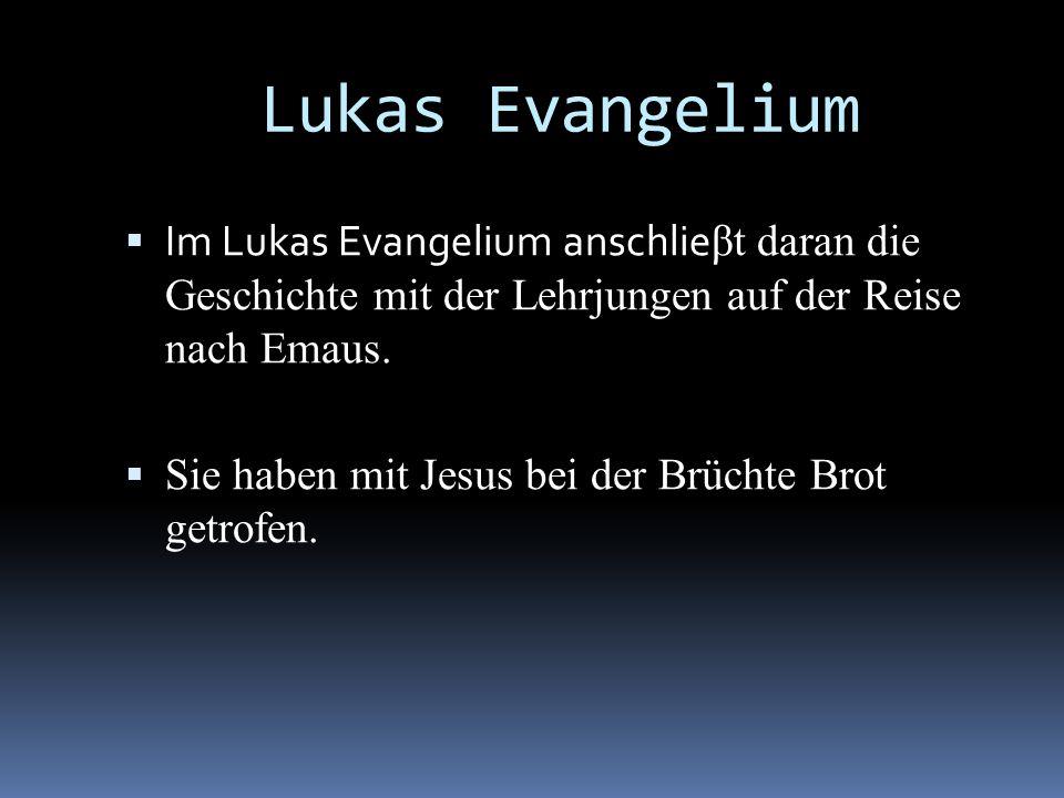 Lukas Evangelium Im Lukas Evangelium anschlieβt daran die Geschichte mit der Lehrjungen auf der Reise nach Emaus.