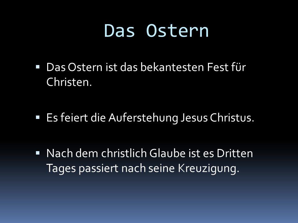 Das Ostern Das Ostern ist das bekantesten Fest für Christen.