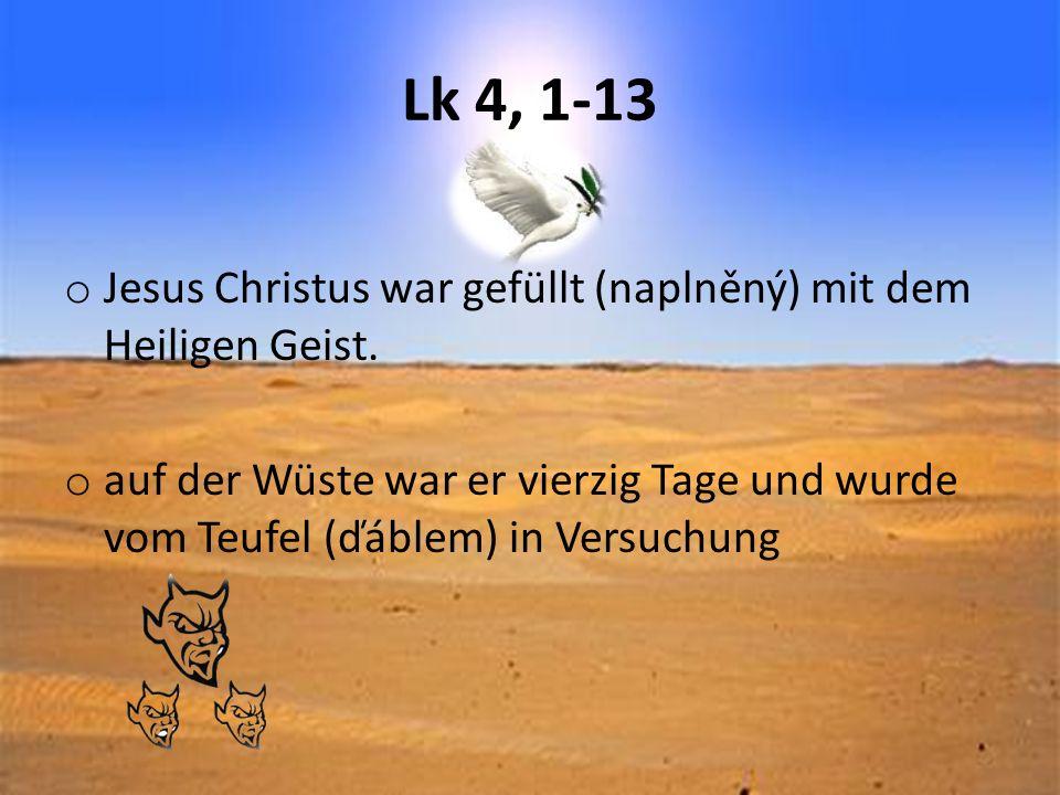 Lk 4, 1-13 Jesus Christus war gefüllt (naplněný) mit dem Heiligen Geist.