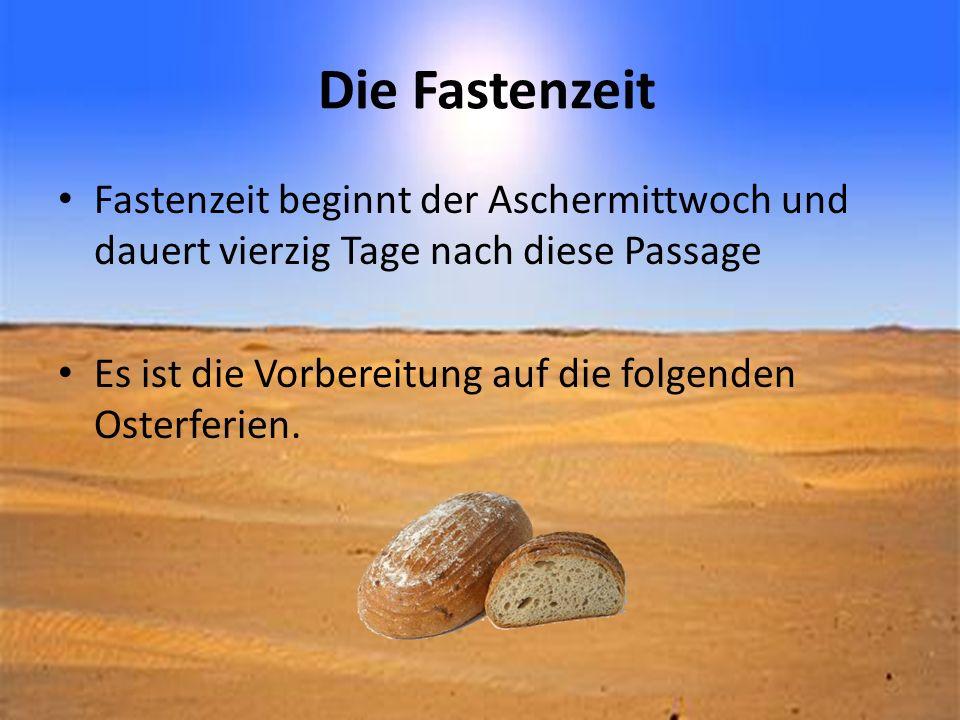 Die Fastenzeit Fastenzeit beginnt der Aschermittwoch und dauert vierzig Tage nach diese Passage.