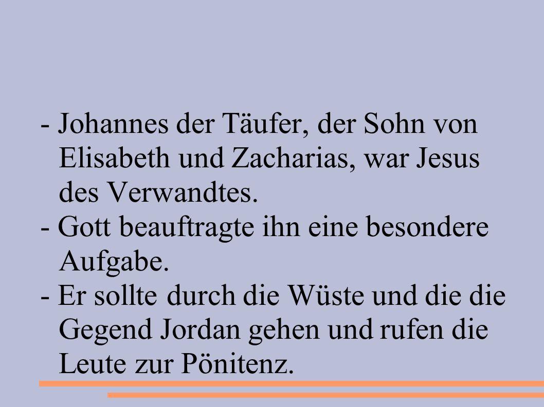- Johannes der Täufer, der Sohn von Elisabeth und Zacharias, war Jesus des Verwandtes.
