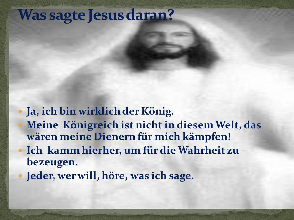 Was sagte Jesus daran Ja, ich bin wirklich der König.