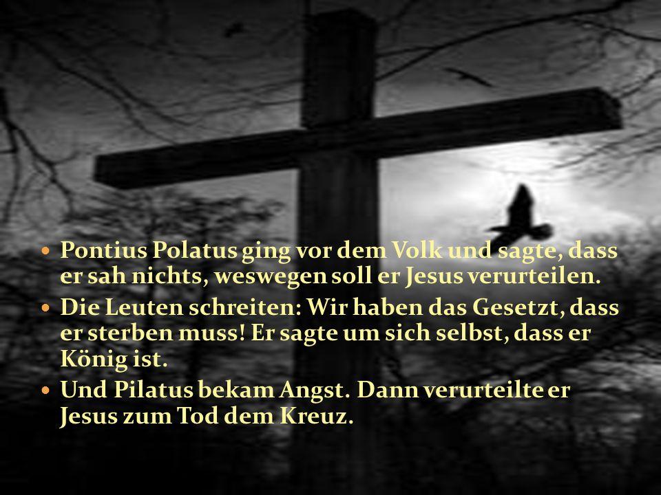 Pontius Polatus ging vor dem Volk und sagte, dass er sah nichts, weswegen soll er Jesus verurteilen.