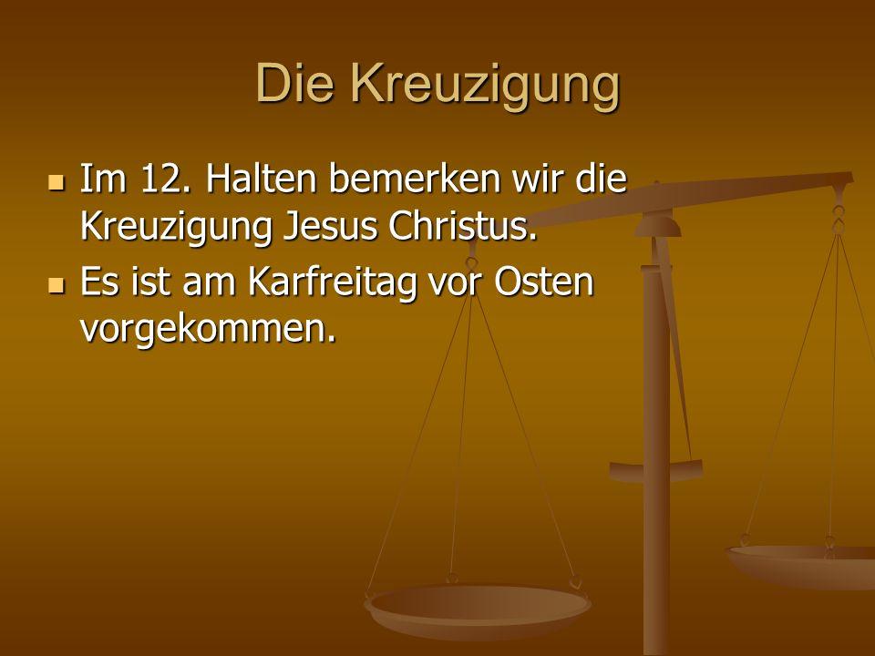 Die Kreuzigung Im 12. Halten bemerken wir die Kreuzigung Jesus Christus.