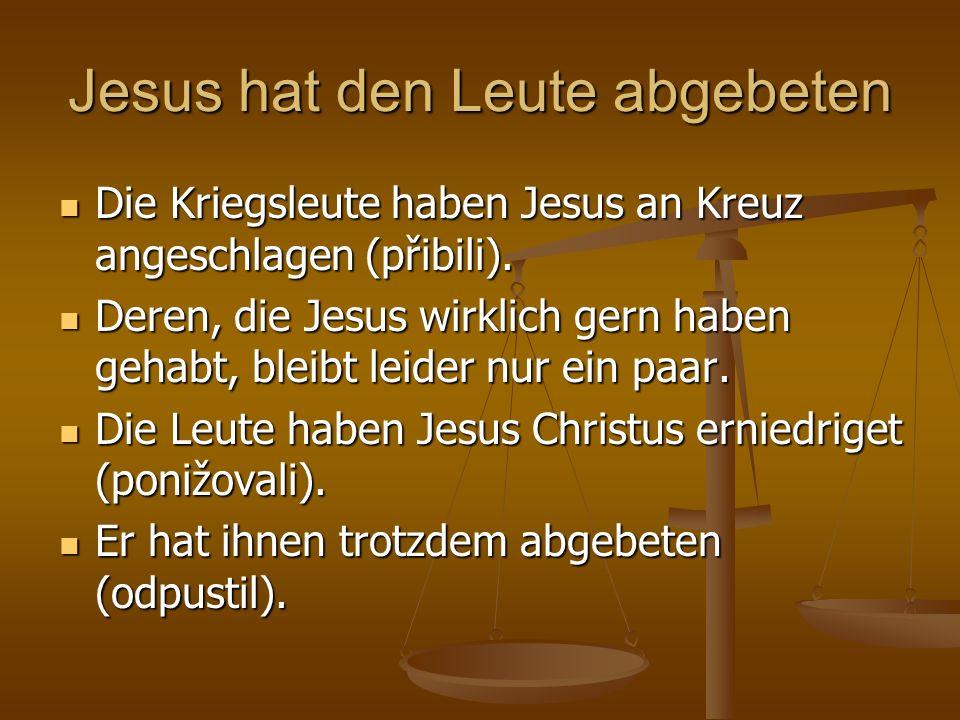 Jesus hat den Leute abgebeten