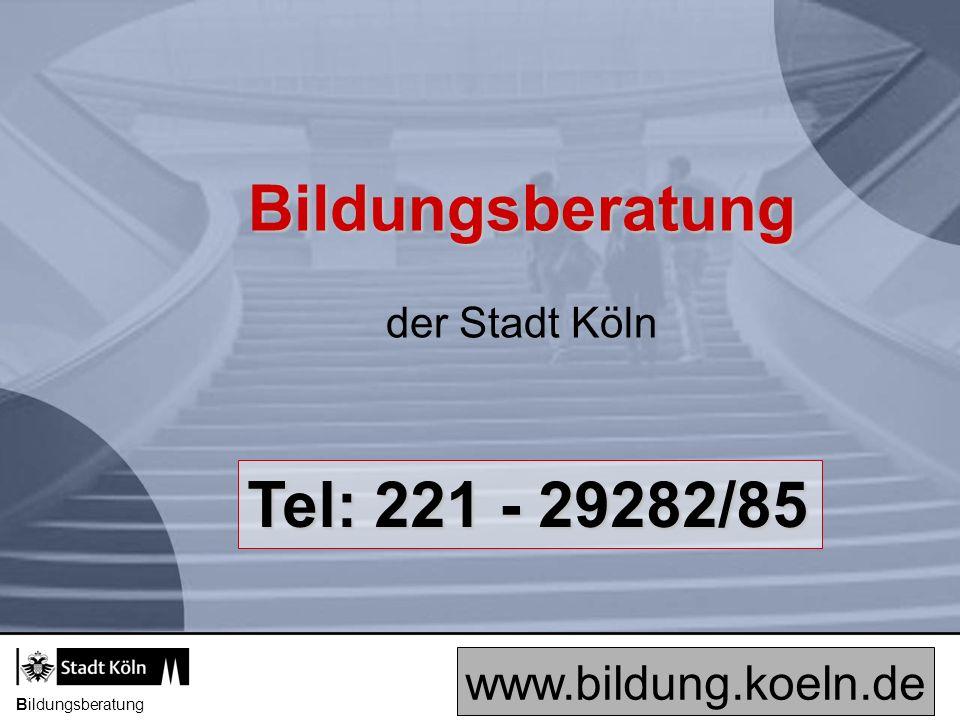 Bildungsberatung Tel: 221 - 29282/85 www.bildung.koeln.de