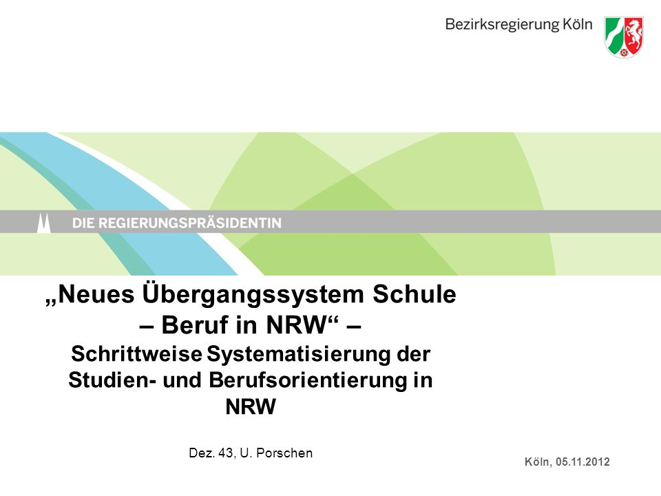 """""""Neues Übergangssystem Schule – Beruf in NRW – Schrittweise Systematisierung der Studien- und Berufsorientierung in NRW Dez. 43, U. Porschen"""